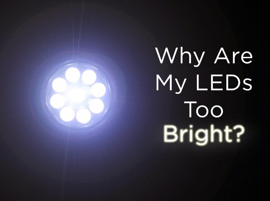 چرا چراغ های LED من خیلی روشن هستند؟!
